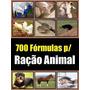 700 Formulas Para Fabricação De Racão