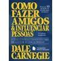 Como Fazer Amigos E Influenciar Pessoas Carnegie , Dale
