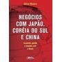 Negocios Com Japao, Coreia Do Sul E China, 1ª Edição (2009)