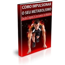 Livro E-book Como Impulsionar O Seu Metabolismo E Emagrecer