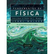Fundamentos De Fisica - Vol. 3, Eletromagnetismo, 9ª Edição