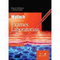 Wallach Interpretaçao De Exames Laboratoriais - 9ª Edição (2