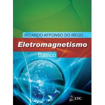 Eletromagnetismo Basico - 1ª Edição Rego, Ricardo Affonso