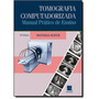 Tomografia Computadorizada: Manual Prático (e-book Original)