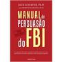 Livro Digital - Manual De Persuasão Do Fbi