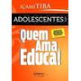 E-book Adolescentes - Quem Ama Educa! - Içamitiba