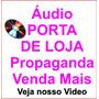 Audio Porta De Loja Locutor Propaganda Spot Vinheta Rádio In