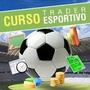 Curso Trader Esportivo 100% Completo + Planilha Para Trader