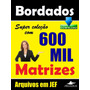600 Mil Matrizes Para Bordados - Jef E Dst - Download !!