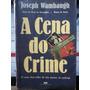 Livro: Wambaugh, Joseph - A Cena Do Crime - Frete Grátis