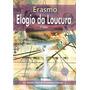 Livro - Elogio Da Loucura - Col. Grandes Obras - Erasmo
