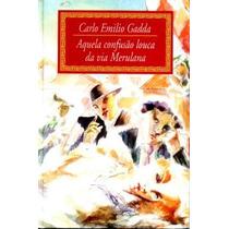 Aquela Confusão Louca Da Via Merulana - Carlo Emilio Gadda
