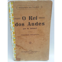 Livro: Delly, M. - O Rei Dos Andes - Frete Grátis