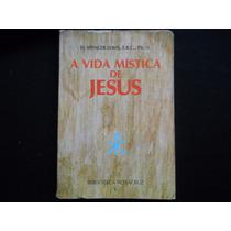 H. Spencer Lewis, F.r.c., Ph. D. - A Vida Mística De Jesus