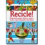 Recicle! - Reaproveite Papel, Plastico, Metal E Tecido E Fa