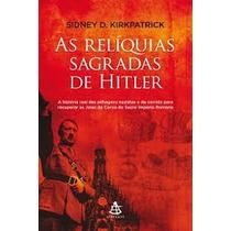 Livro - As Relíquias Sagradas De Hitler - Sidney D. Kirkpatr
