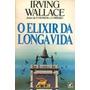 Livro O Elixir Da Longa Vida - Irving Wallace