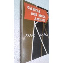 Livro Cartas Aos Meus Amigos - Franz Kafka