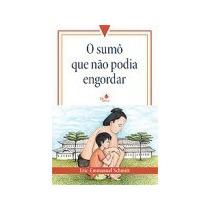 Livro O Sumô Que Não Podia Engordar - Eric- Emmanuel Schmitt