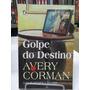 Livro - Golpe Do Destino - Avery Corman - Frete Grátis
