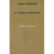 O Templo Dourado Yukio Mishima - O Templo Dourado Yukio Mish