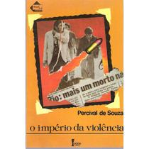 O Imperio Da Violencia - Percival De Souza