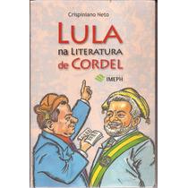 Livro Lula Na Literatura De Cordel-crispiniano Neto