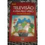 Televisão A Vida Pelo Video - Ciro Marcondes Filho