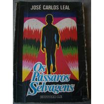 Os Passaros Selvagens - Jose Carlos Leal ( Frete Gratis)