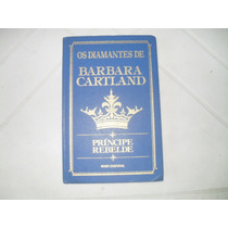Os Diamantes De Barbara Cartland-principe Rebelde