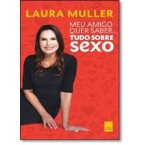 Livro - Meu Amigo Quer Saber... Tudo Sobre Sexo - Novo