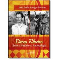 Darcy Ribeiro: Entre A História E A Antropologia