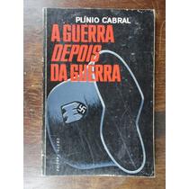 Plínio Cabral - A Guerra Depois Da Guerra