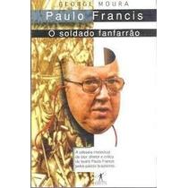 Livro Paulo Francis O Soldado Fanfarrão - George Moura