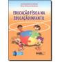 Educação Física Na Educação Infantil - Col. Corpo Movi
