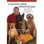 Cães Educados, Donos Felizes - Cezar Millan