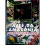 Aves Da Amazônia - Guia Do Observador - Francisco Ritta