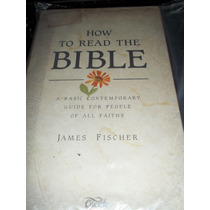 How To Read The Bible - James Fischer - Frete Grátis