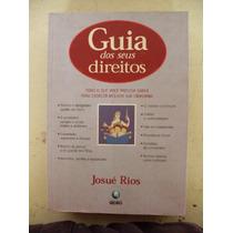 Guia Dos Seus Direitos - Josué Rios - Ed.globo - 1998