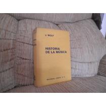 Livro História De La Música - J. Wolf 1965 604 Pág. Rv