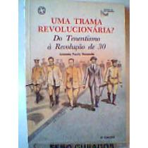Uma Trama Revolucionária? Do Tenentismo À Revolução De 30