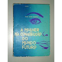 Livro A Mulher Na Construção Do Mundo Futuro - Rose Muraro
