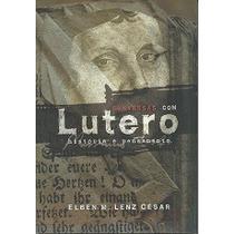 Conversas Com Lutero - História E Pensamento Elben M. Lenz