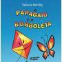 O Papagaio E A Borboleta Tatiana Belinky