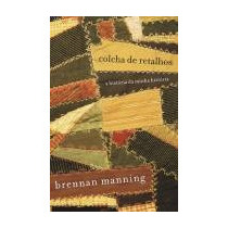 Colcha De Retalhos Brennan Manning