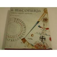 A Maçonaria - Símbolos, Segredos , Significado - Ilustrado