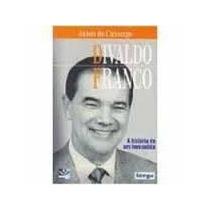 Divaldo Franco A História De Um Humanista Jason De Camargo