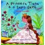 A Princesa Tiana E O Sapo Gazé Marcio Vassallo