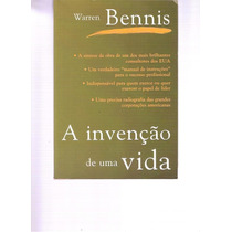 A Invenção De Uma Vida - Warren Bennis - 1999 - Ed. Campus