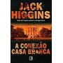 A Conexão Casa Branca Jack Higgins